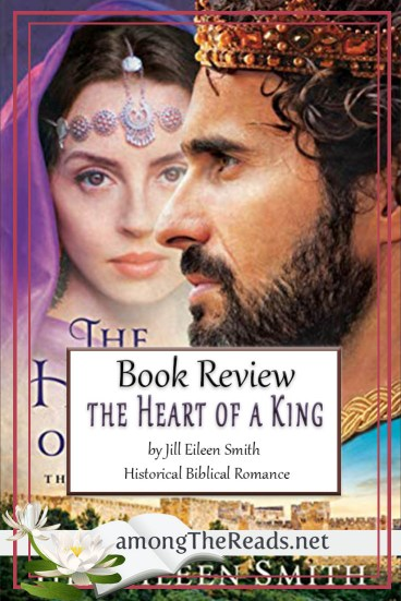 The Heart of a King by Jill Eileen Smith – Book Review