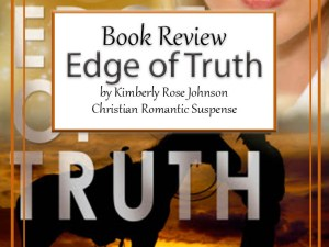 Edge of Truth by Kimberly Rose Johnson – Book Review, Preview