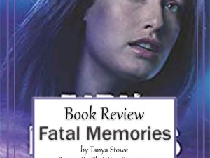 Fatal Memories by Tanya Stowe – Book Review, Preview