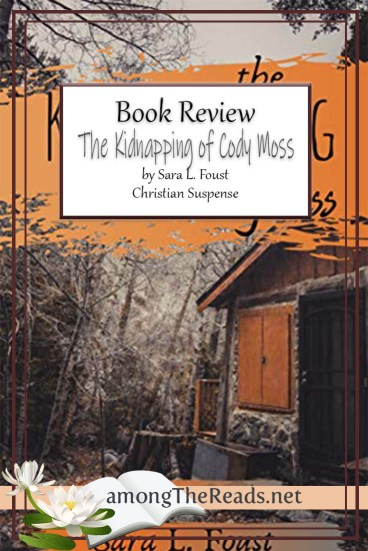 The Kidnapping of Cody Moss by Sara L. Foust – Book Review, Preview