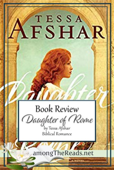 Daughter of Rome by Tessa Afshar – Book Review, Preview