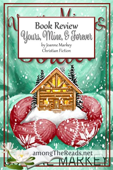 Yours, Mine, & Forever by Joanne Markey – Book Review, Preview