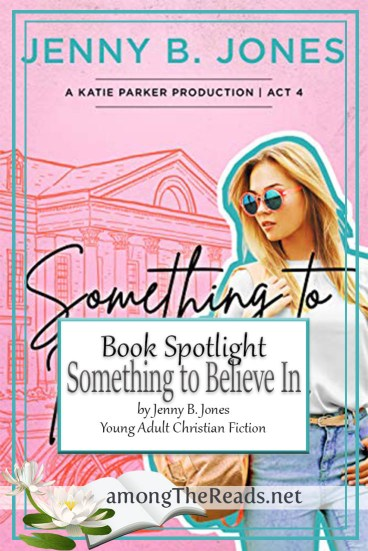 Something to Believe In by Jenny B. Jones – Book Spotlight, Preview