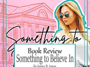 Something to Believe In by Jenny B. Jones – Book Review, Preview