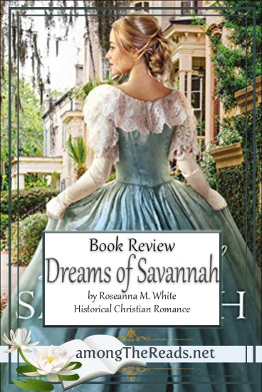 Dreams of Savannah by Roseanna M. White – Book Review
