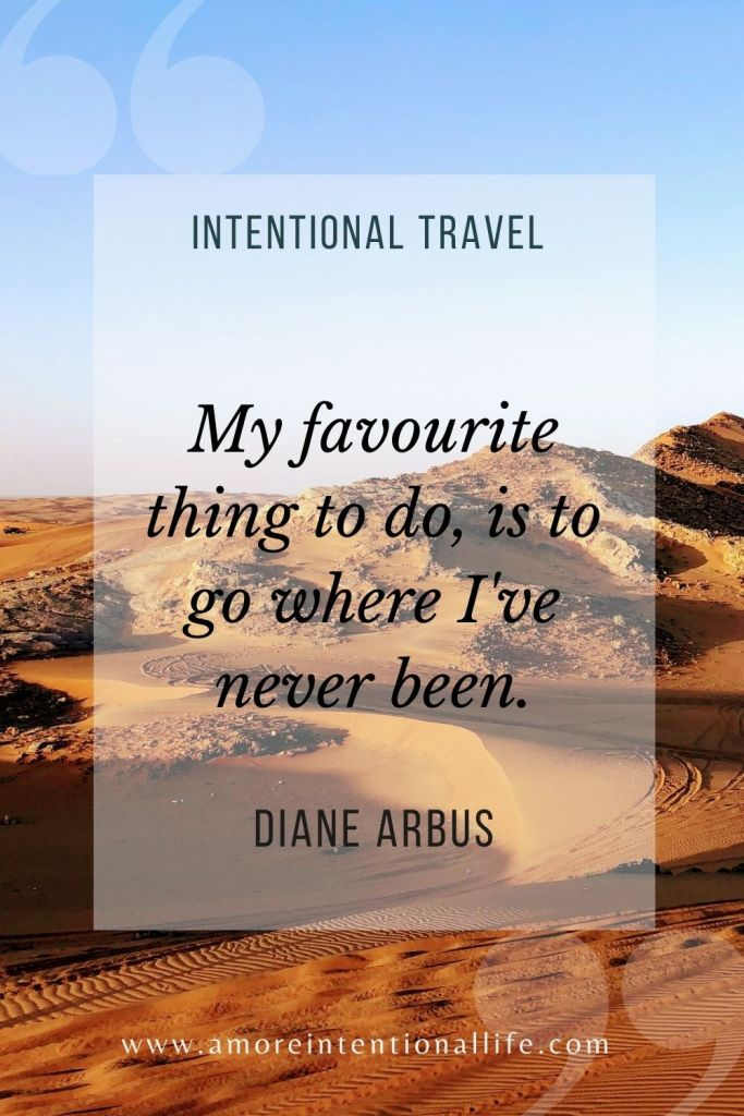 My favourite thing to do is to go where I've never been