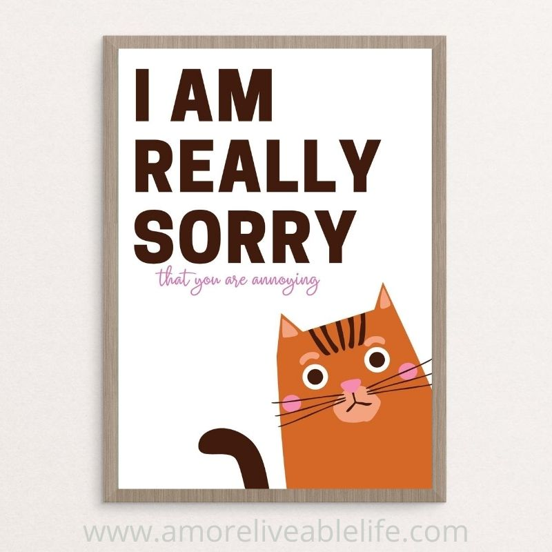 Free Printable I am Really Sorry you are annoying cat