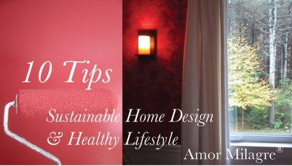 Amor Milagre Presents 10 quick tips for building a sustainable home 2018 amormilagre.com healthy lifestyle