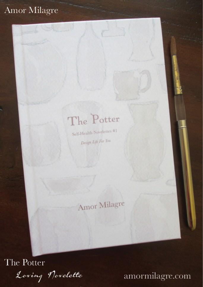 The Potter, Loving Inspiring Self-Health Novelette #1, Amor Milagre Books 7 amormilagre.com