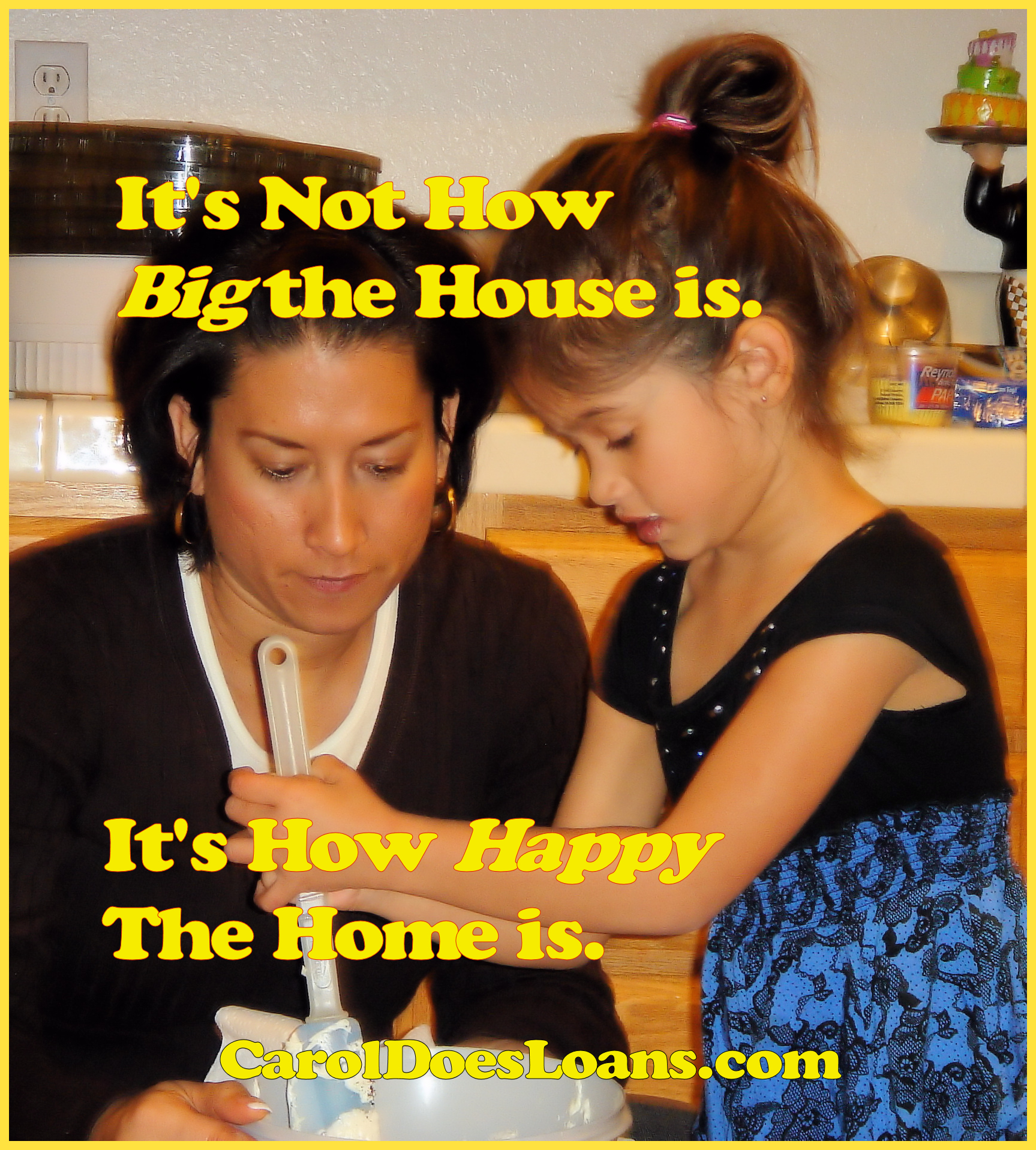 It's not how big the house is - It's how happy the home is.