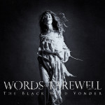 Words Of Farewell – The Black Wild Yonder