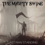 The Mighty Swine – Last Man Standing