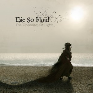 Die So Fluid - The Opposites Of Light - Cover