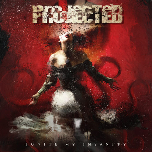 Projected - Ignite My Insanity