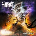 Hatchet – Dying To Exist