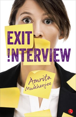 Exit Interview published by Rupa Publications available in bookstores on flipkart.com and amazon.com