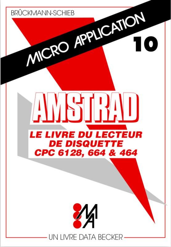 Micro Application n°10 Le livre du lecteur de disquette CPC 6128-664 et 464 (acme)