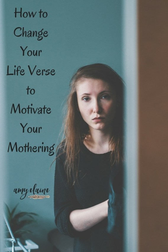 how-to-change-your-life-verse-motivate-mothering-inspiration-moms-life verse