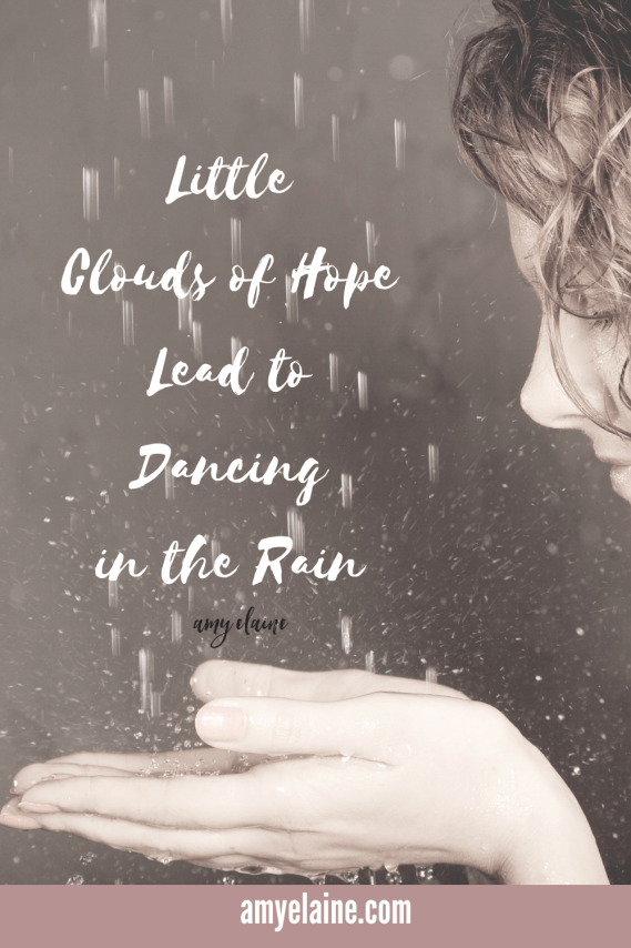 Little Clouds of Hope Lead to Dancing in The Rain