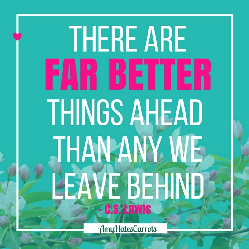 There are far better things ahead than any we leave behind [Lewis] | Inspirational Words | How to make New Year's resolutions actually happen