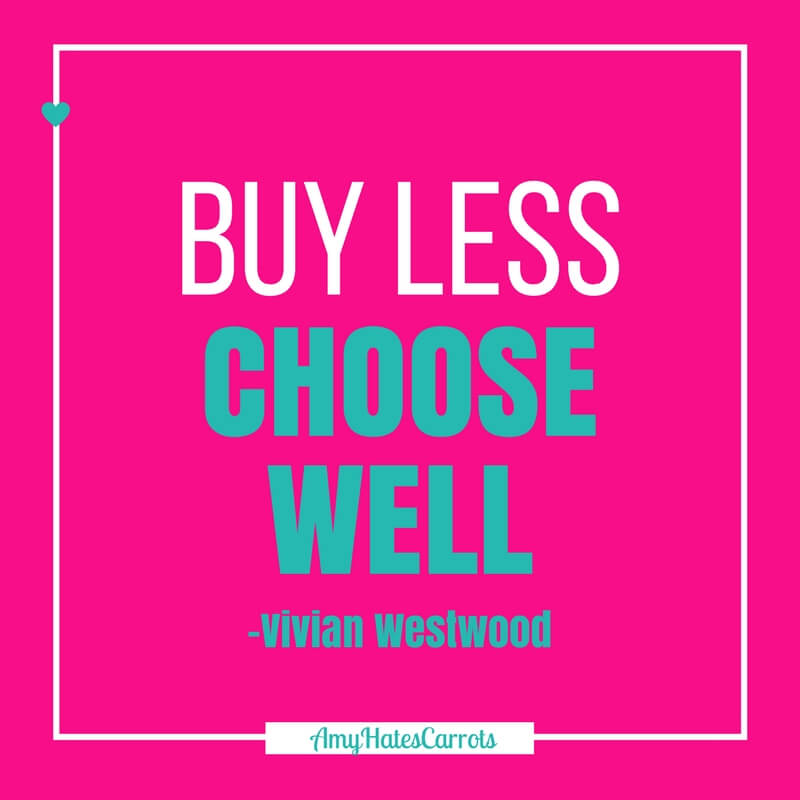 Buy less. Choose well. - Vivian Westwood | How to build a capsule wardrobe