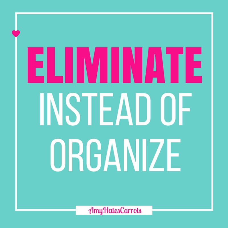 Eliminate instead of organize. Time to declutter your life and get rid of some things. Let's get minimal!