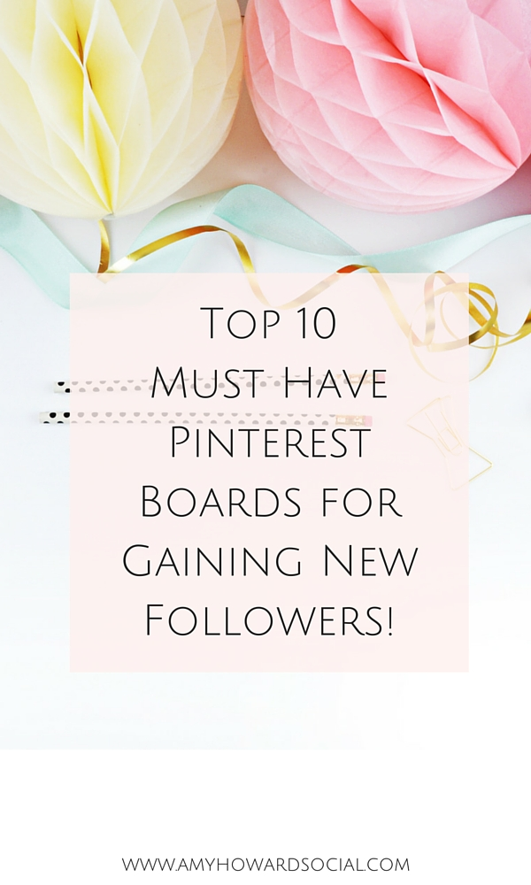 Top 10 Must Have Pinterest Boards For Gaining New Followers Amy