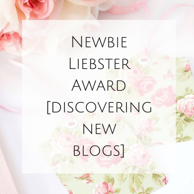 Newbie Liebster Award [discovering new blogs]