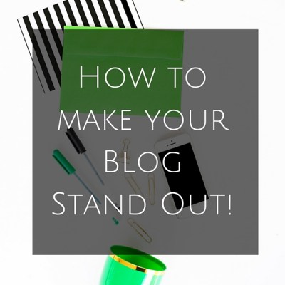 How to Make your Blog Stand Out!