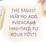 The Easiest Way to Add Instagram Hashtags to your Posts