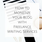 How to Monetize Your Blog with Freelance Writing Services