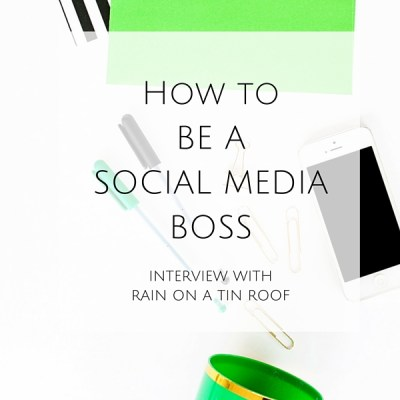 Want to learn How to be a Social Media Boss? Take a look at this interview with Rain on a Tin Roof and find out her social media + blogging secrets!