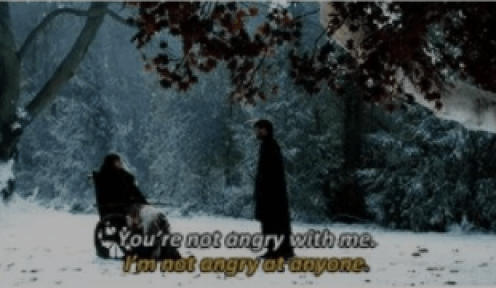 """""""I'm not angry at anyone."""" - Bran Stark, Game of Thrones"""