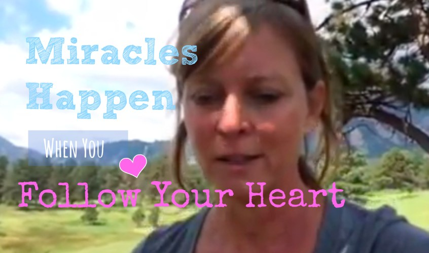 miracles happen when you follow your heart
