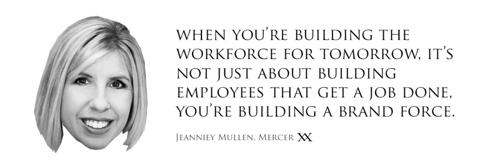 When you're building the workforce for tomorrow, it's not just about building employees that get the job done, you're building a brand force. Quote by Jeanniey Mullen, Mercer.