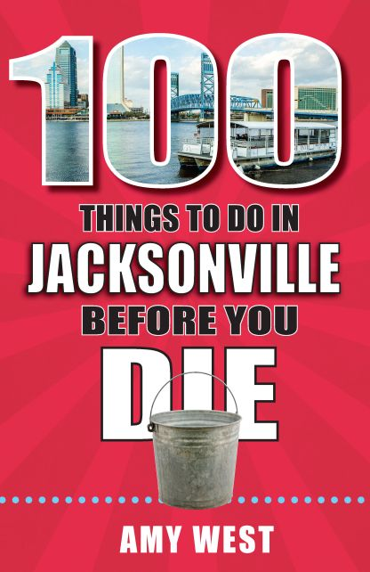 Cover of 100 Things To Do in Jacksonville Before You Die