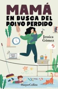 Mamá en busca del polvo perdido (Jessica Gómez)y