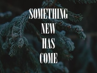 Something New Has Come
