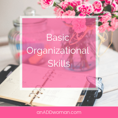 Basic Organizational Skills An ADD Woman