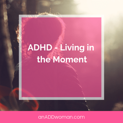 ADHD Living in the Moment