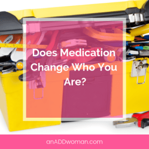 Does ADHD Medication Change Who You Are_