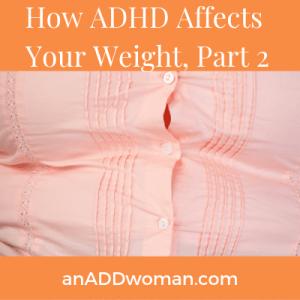 ADHD Weight, Part 2 an ADD woman