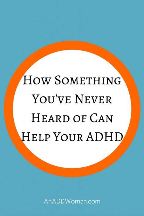 How Something You've Never Heard of Can Help Your ADHD