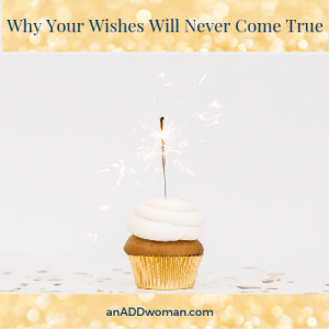 An ADD Woman Why Your Wishes Will Never Come True