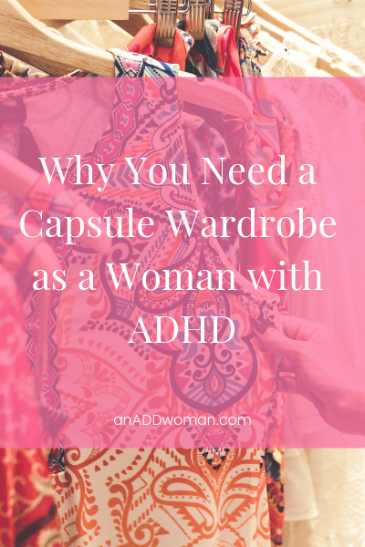 Why You Need a Capsule Wardrobe as a Woman with ADHD
