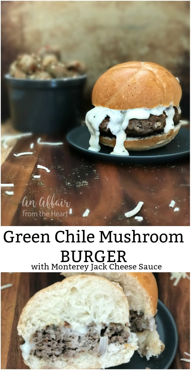 Green Chile Mushroom Burger with Monterey Jack Cheese Sauce - An Affair from the Heart