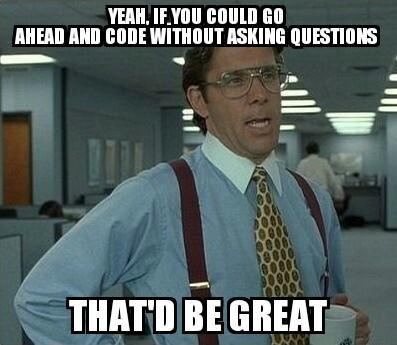 Yeah Go ahead and just code without questions?resize=397%2C345 a few more agile related memes an agile mind