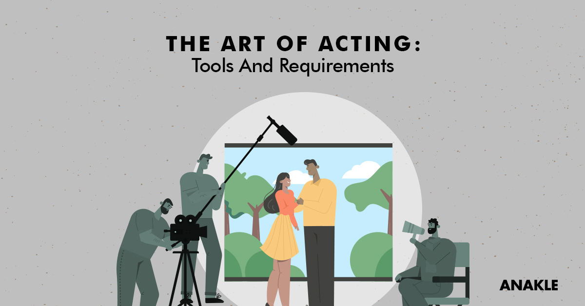 The Art of Acting: Tools And Requirements