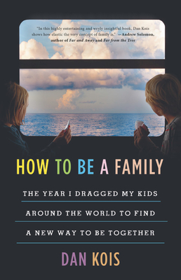 How to Be a Family: The Year I Dragged My Kids Around the World to Find a New Way to Be Together - Buku inspirasi keliling dunia