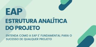 Entenda por que a EAP é fundamental para o sucesso de um projeto
